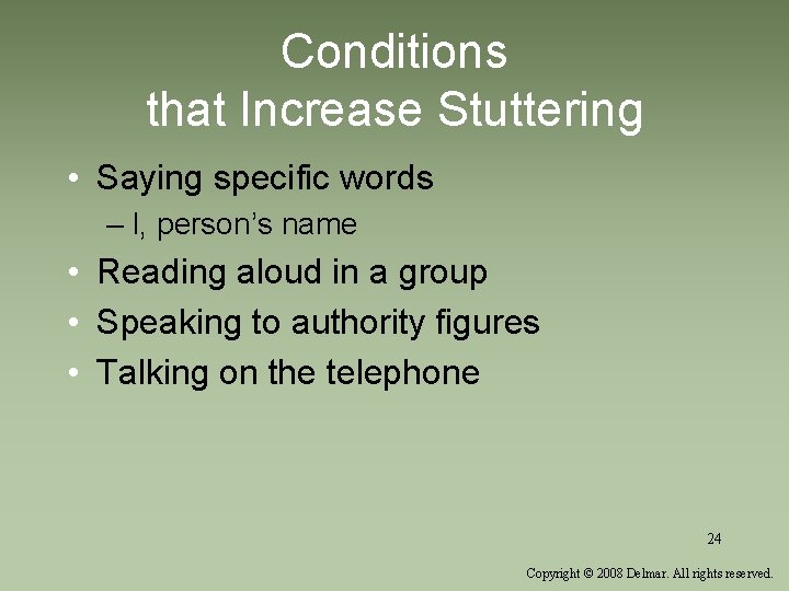 Conditions that Increase Stuttering • Saying specific words – I, person's name • Reading