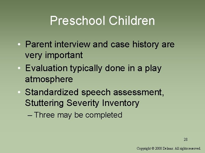 Preschool Children • Parent interview and case history are very important • Evaluation typically