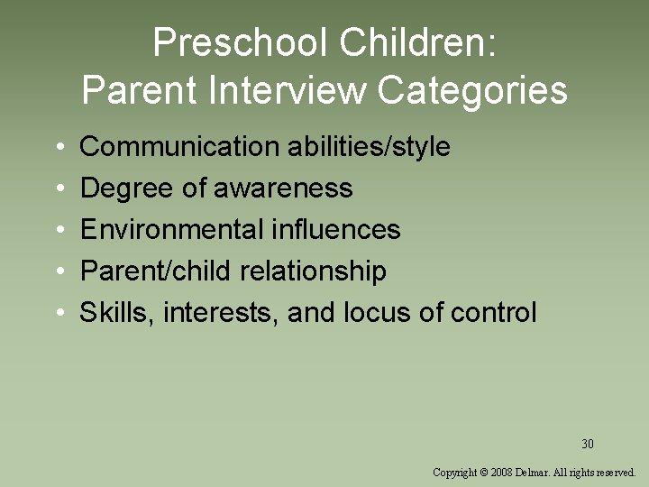 Preschool Children: Parent Interview Categories • • • Communication abilities/style Degree of awareness Environmental