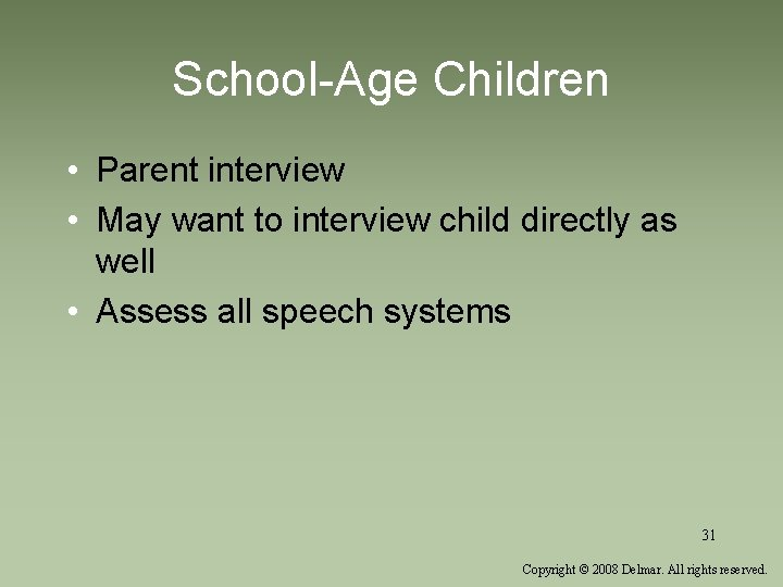 School-Age Children • Parent interview • May want to interview child directly as well
