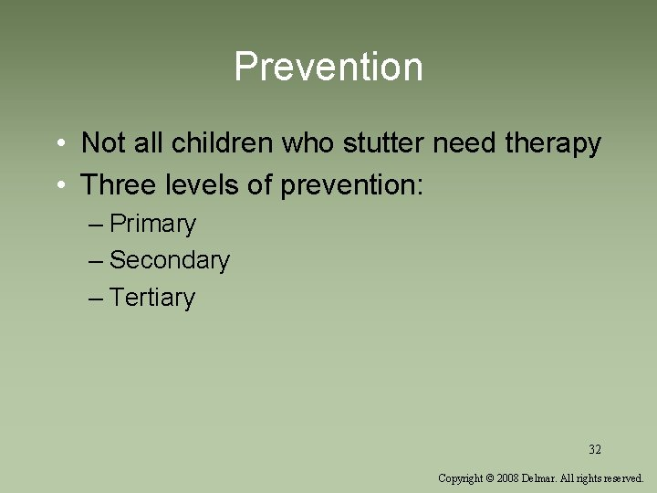 Prevention • Not all children who stutter need therapy • Three levels of prevention: