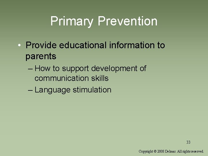 Primary Prevention • Provide educational information to parents – How to support development of