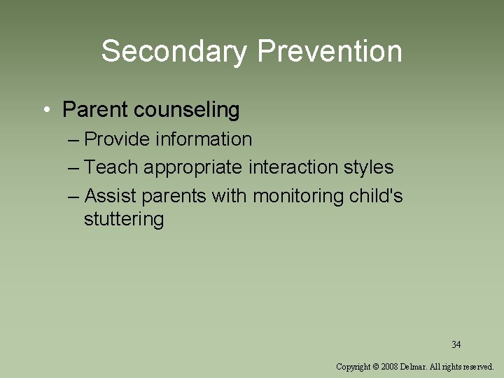 Secondary Prevention • Parent counseling – Provide information – Teach appropriate interaction styles –