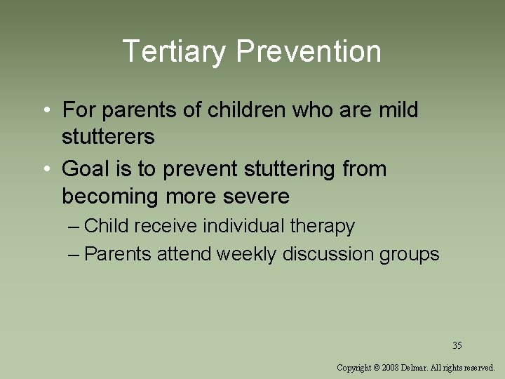 Tertiary Prevention • For parents of children who are mild stutterers • Goal is