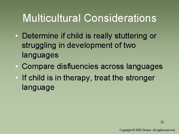 Multicultural Considerations • Determine if child is really stuttering or struggling in development of