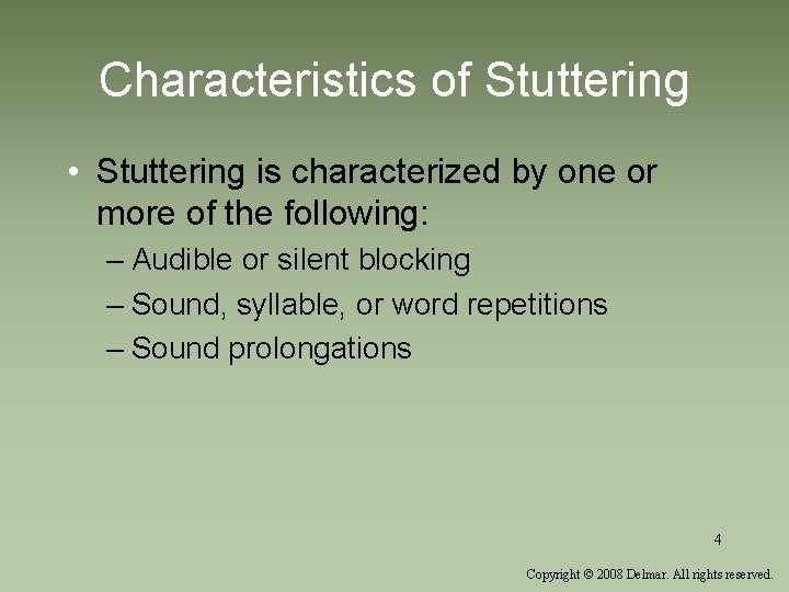 Characteristics of Stuttering • Stuttering is characterized by one or more of the following: