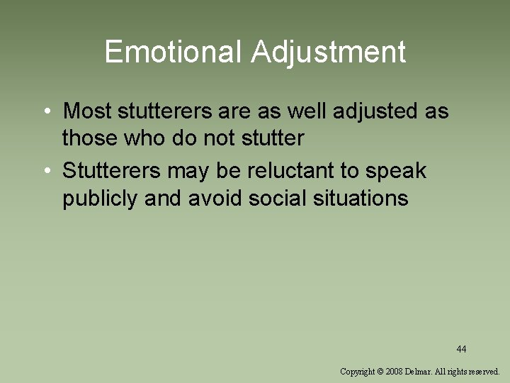 Emotional Adjustment • Most stutterers are as well adjusted as those who do not