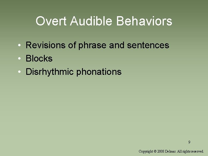 Overt Audible Behaviors • Revisions of phrase and sentences • Blocks • Disrhythmic phonations