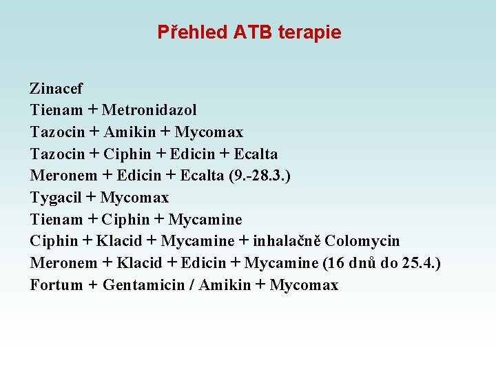 Přehled ATB terapie Zinacef Tienam + Metronidazol Tazocin + Amikin + Mycomax Tazocin +