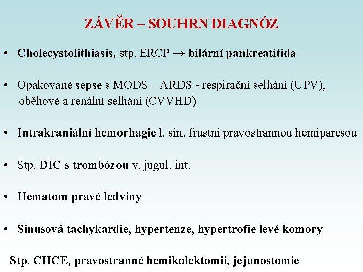 ZÁVĚR – SOUHRN DIAGNÓZ • Cholecystolithiasis, stp. ERCP → bilární pankreatitida • Opakované sepse