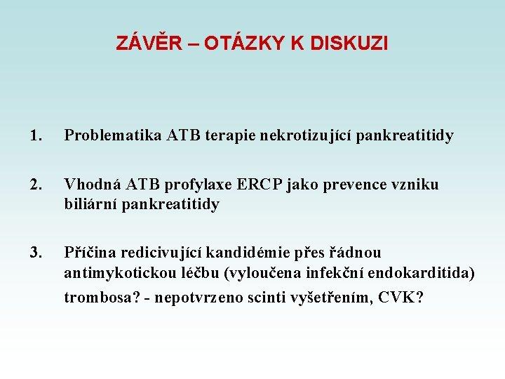 ZÁVĚR – OTÁZKY K DISKUZI 1. Problematika ATB terapie nekrotizující pankreatitidy 2. Vhodná ATB