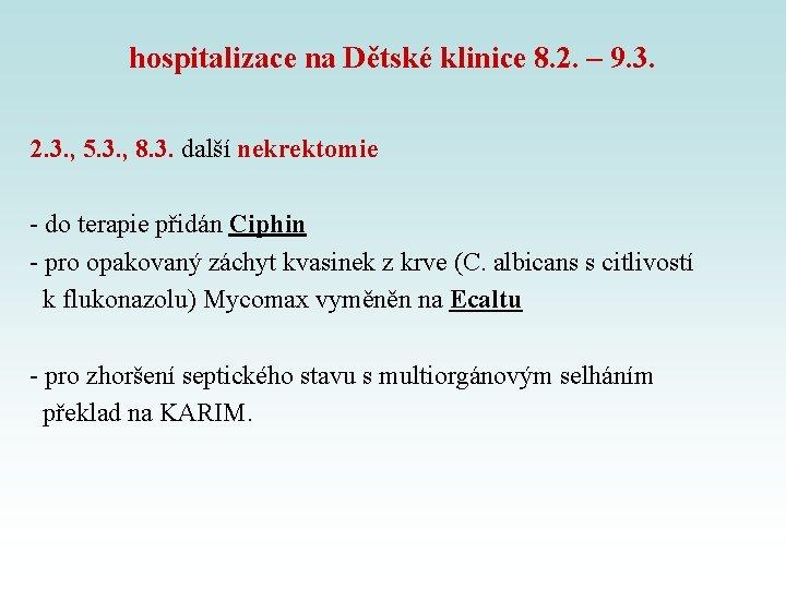 hospitalizace na Dětské klinice 8. 2. – 9. 3. 2. 3. , 5. 3.