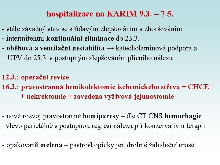 hospitalizace na KARIM 9. 3. – 7. 5. - stále závažný stav se střídavým