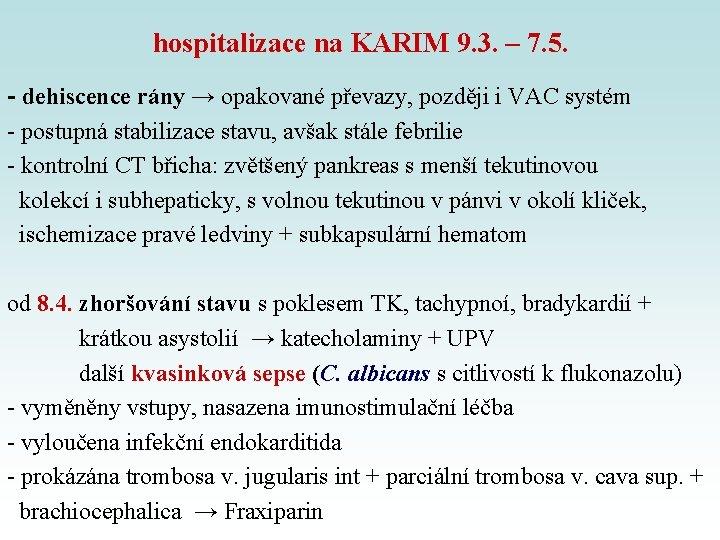 hospitalizace na KARIM 9. 3. – 7. 5. - dehiscence rány → opakované převazy,