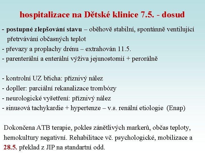 hospitalizace na Dětské klinice 7. 5. - dosud - postupné zlepšování stavu – oběhově