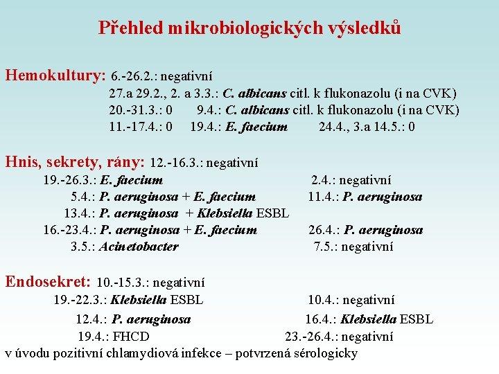 Přehled mikrobiologických výsledků Hemokultury: 6. -26. 2. : negativní 27. a 29. 2. ,