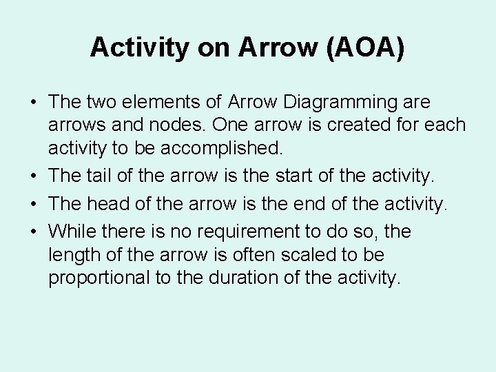 Activity on Arrow (AOA) • The two elements of Arrow Diagramming are arrows and