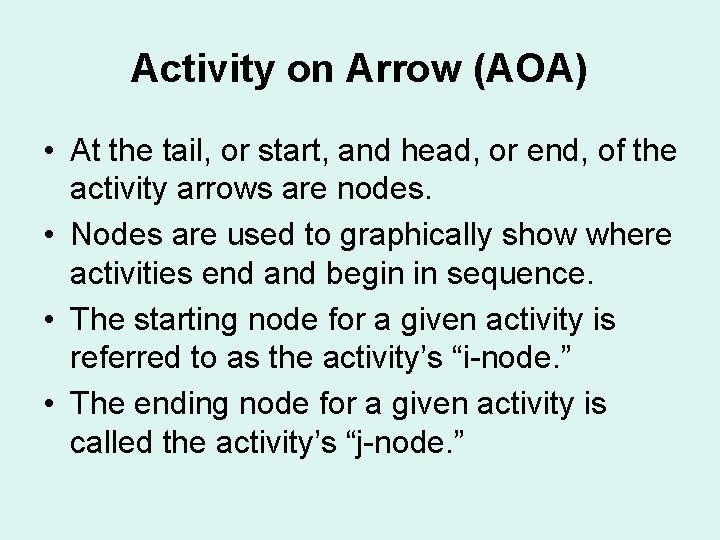 Activity on Arrow (AOA) • At the tail, or start, and head, or end,