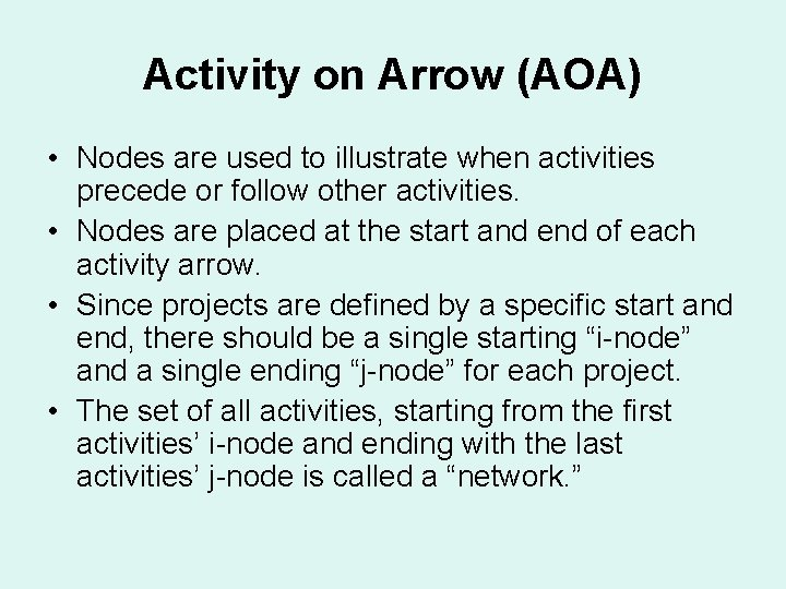 Activity on Arrow (AOA) • Nodes are used to illustrate when activities precede or
