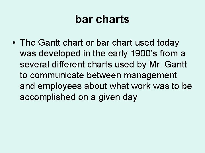 bar charts • The Gantt chart or bar chart used today was developed in