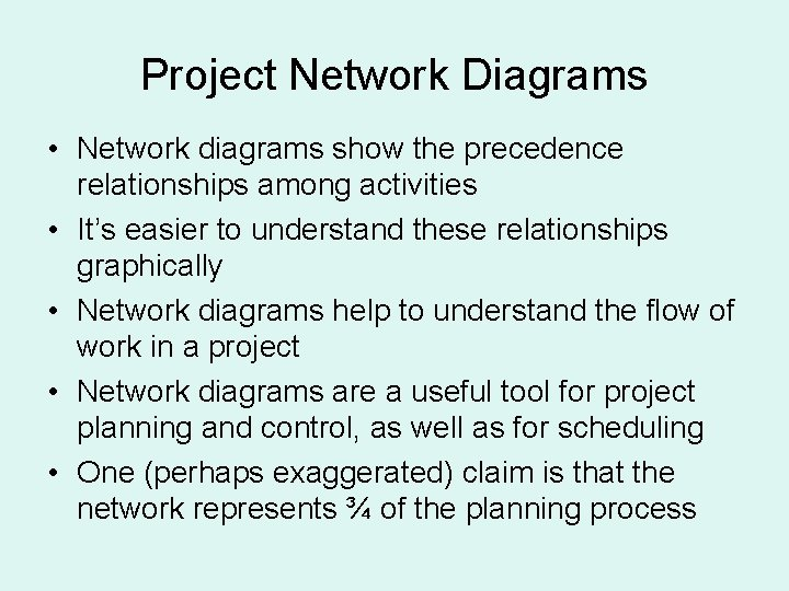 Project Network Diagrams • Network diagrams show the precedence relationships among activities • It's
