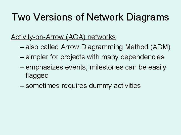 Two Versions of Network Diagrams Activity-on-Arrow (AOA) networks – also called Arrow Diagramming Method