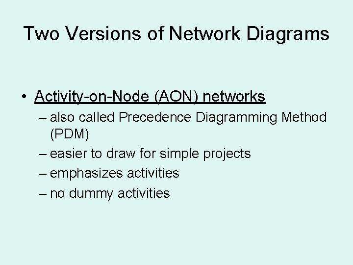 Two Versions of Network Diagrams • Activity-on-Node (AON) networks – also called Precedence Diagramming