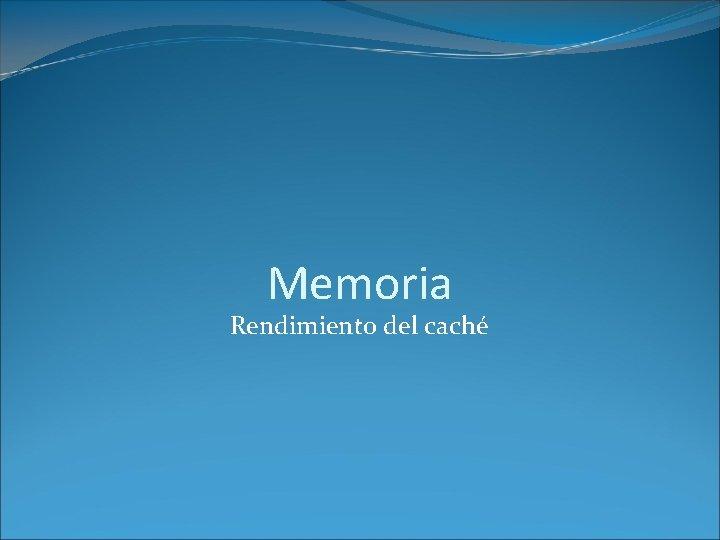 Memoria Rendimiento del caché