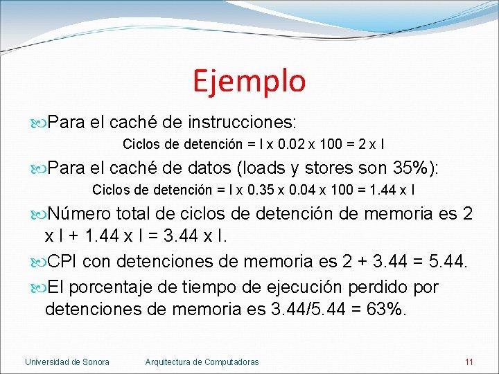 Ejemplo Para el caché de instrucciones: Ciclos de detención = I x 0. 02