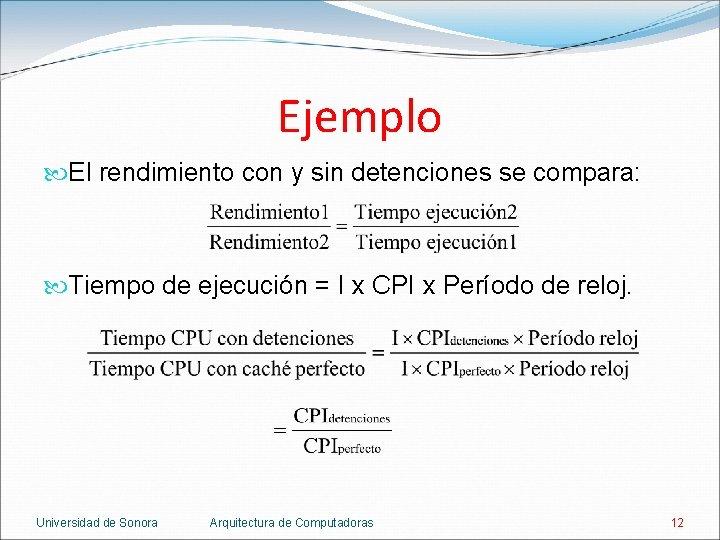 Ejemplo El rendimiento con y sin detenciones se compara: Tiempo de ejecución = I
