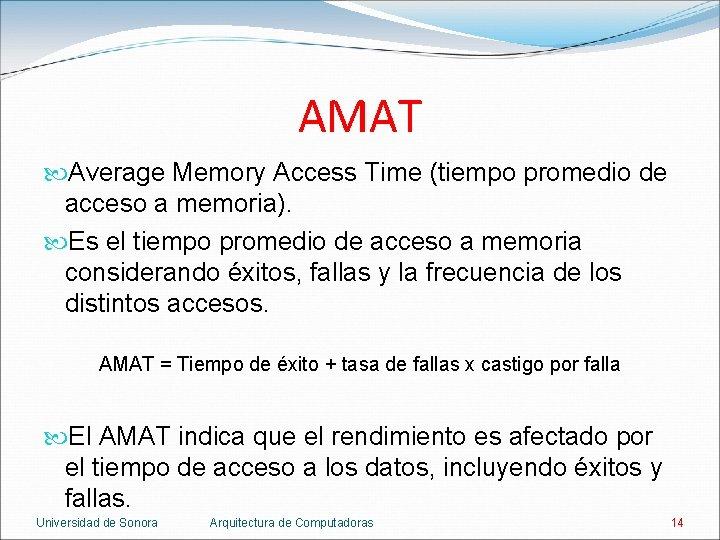 AMAT Average Memory Access Time (tiempo promedio de acceso a memoria). Es el tiempo