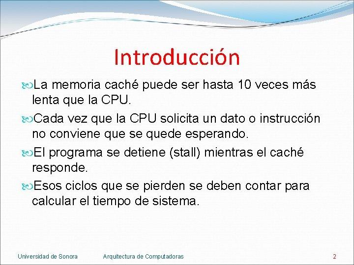 Introducción La memoria caché puede ser hasta 10 veces más lenta que la CPU.