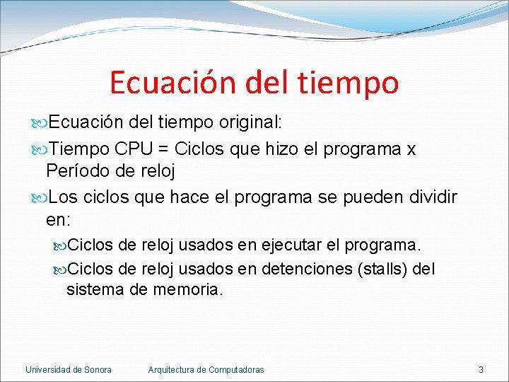 Ecuación del tiempo original: Tiempo CPU = Ciclos que hizo el programa x Período
