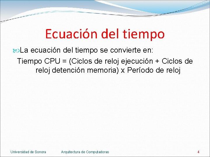 Ecuación del tiempo La ecuación del tiempo se convierte en: Tiempo CPU = (Ciclos