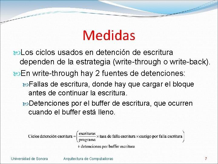 Medidas Los ciclos usados en detención de escritura dependen de la estrategia (write-through o
