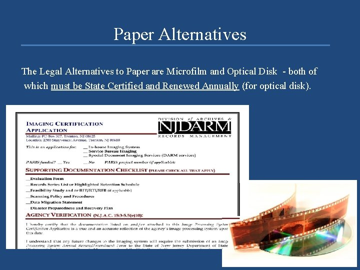Paper Alternatives The Legal Alternatives to Paper are Microfilm and Optical Disk - both