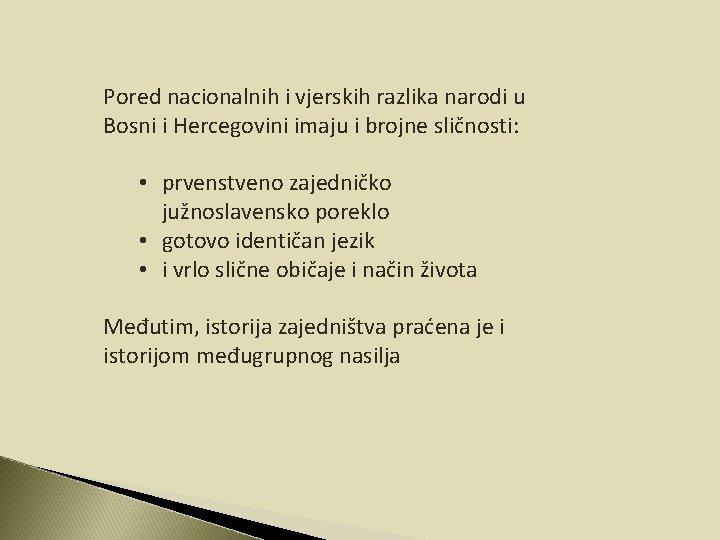 Pored nacionalnih i vjerskih razlika narodi u Bosni i Hercegovini imaju i brojne sličnosti:
