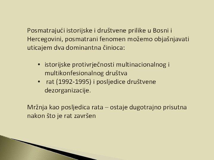 Posmatrajući istorijske i društvene prilike u Bosni i Hercegovini, posmatrani fenomen možemo objašnjavati uticajem