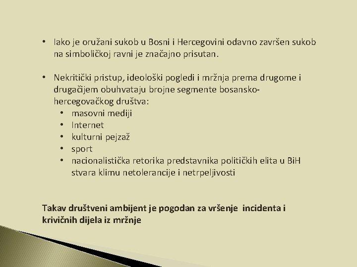 • Iako je oružani sukob u Bosni i Hercegovini odavno završen sukob na