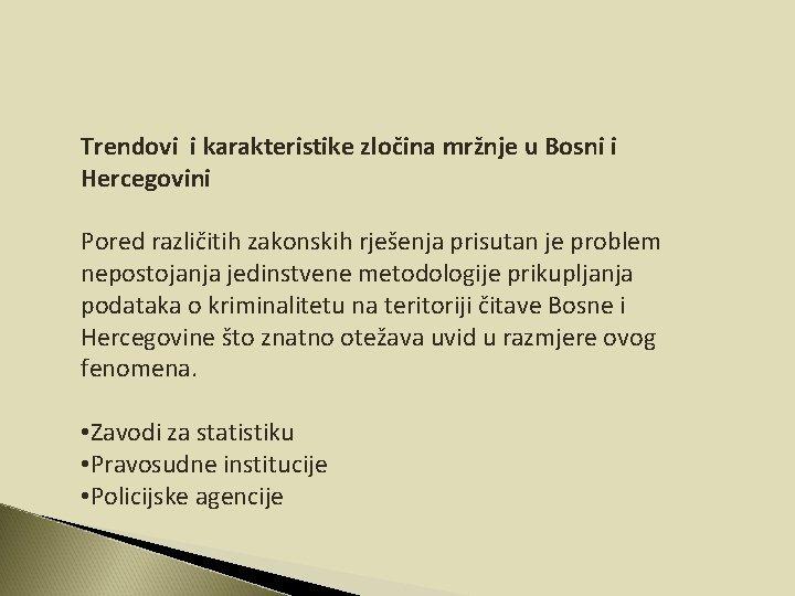 Trendovi i karakteristike zločina mržnje u Bosni i Hercegovini Pored različitih zakonskih rješenja prisutan