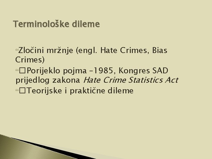 Terminološke dileme Zločini mržnje (engl. Hate Crimes, Bias Crimes) � Porijeklo pojma – 1985,