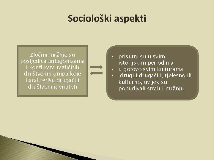 Sociološki aspekti Zločini mržnje su posljedica antagonizama i konflikata različitih društvenih grupa koje karakterišu