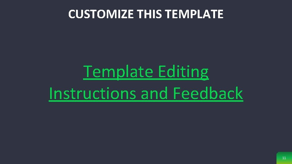 CUSTOMIZE THIS TEMPLATE Template Editing Instructions and Feedback 11