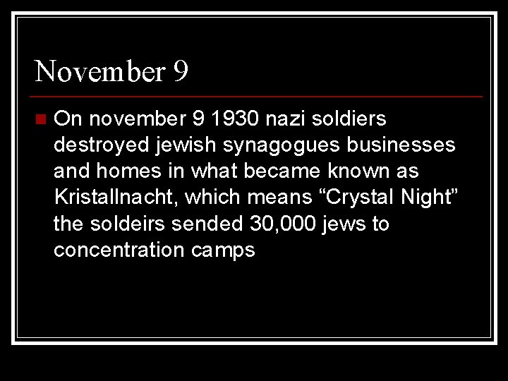 November 9 n On november 9 1930 nazi soldiers destroyed jewish synagogues businesses and