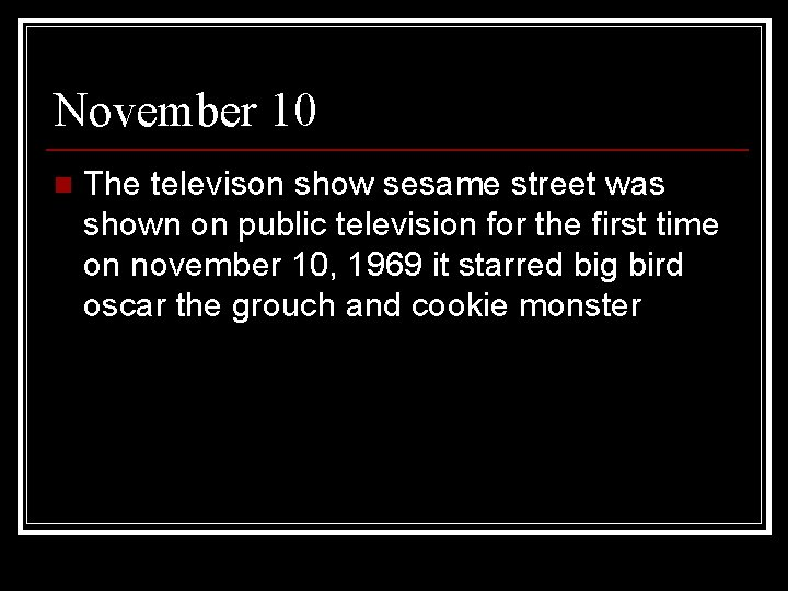 November 10 n The televison show sesame street was shown on public television for