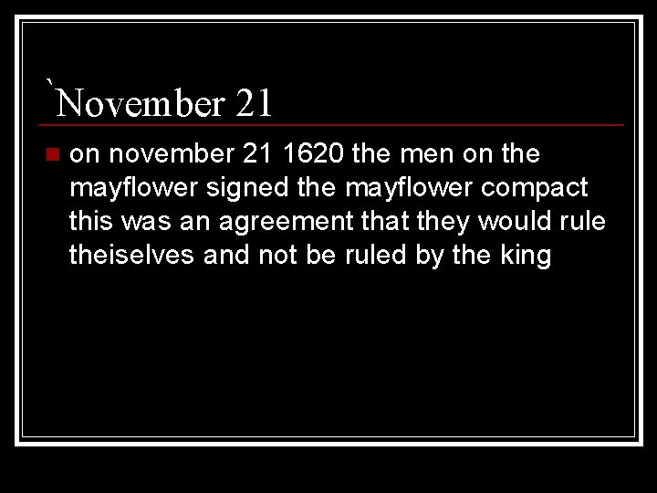 `November 21 n on november 21 1620 the men on the mayflower signed the