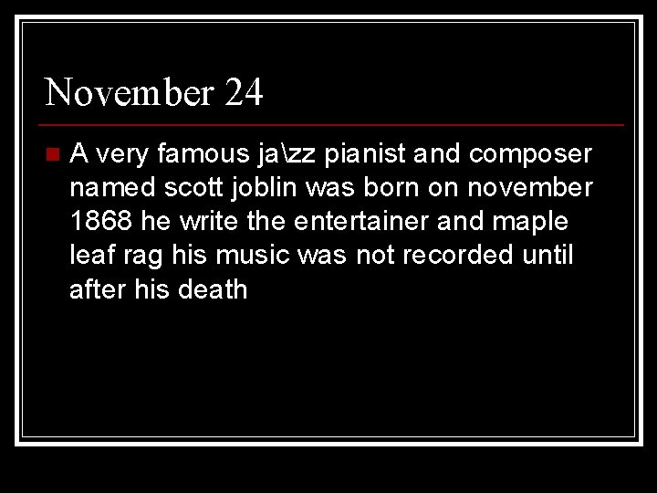 November 24 n A very famous jazz pianist and composer named scott joblin was