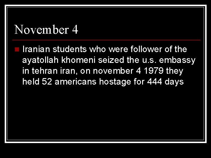 November 4 n Iranian students who were follower of the ayatollah khomeni seized the