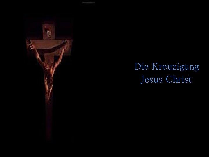 Die Kreuzigung Jesus Christ