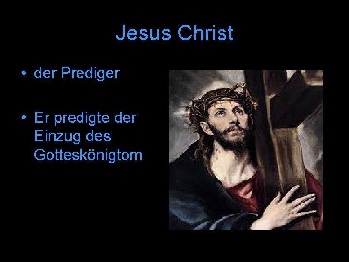 Jesus Christ • der Prediger • Er predigte der Einzug des Gotteskönigtom
